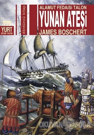 Alamut Fedaisi Talon Yunan Ateşi - James Boschert - Yurt Kitap Yayın