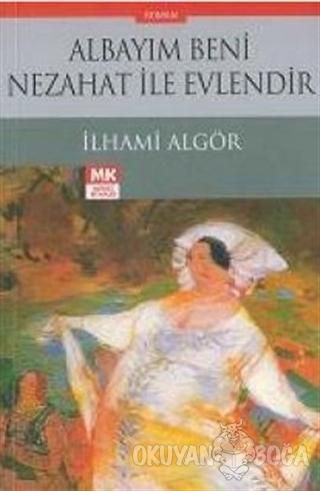 Albayım Beni Nezahat İle Evlendir - İlhami Algör - Turkuvaz Kitap