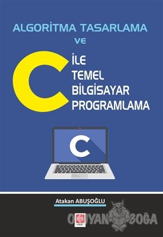 Algoritma Tasarlama ve C ile Temel Bilgisayar Programlama - Atakan Abu