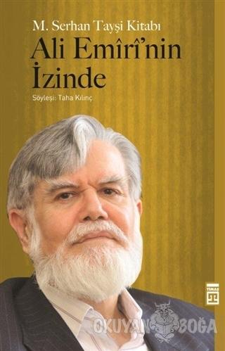 Ali Emiri'nin İzinde - Mehmet Serhan Tayşi - Timaş Yayınları