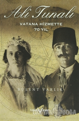 Ali Tunalı Vatana Hizmette 70 Yıl - M. Bülent Varlık - Tarih Vakfı Yur