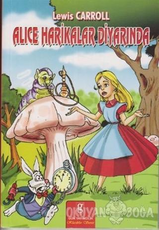 Alice Harikalar Diyarında - Lewis Carroll - Gün Yayıncılık