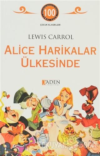 Alice Harikalar Ülkesinde - Lewis Carroll - Aden Yayıncılık