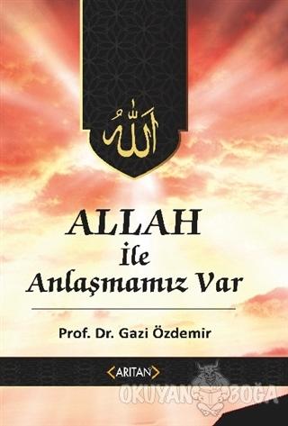 Allah İle Anlaşmamız Var - Gazi Özdemir - Arıtan Yayınevi