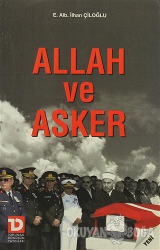 Allah ve Asker - İlhan Çiloğlu - Toplumsal Dönüşüm Yayınları