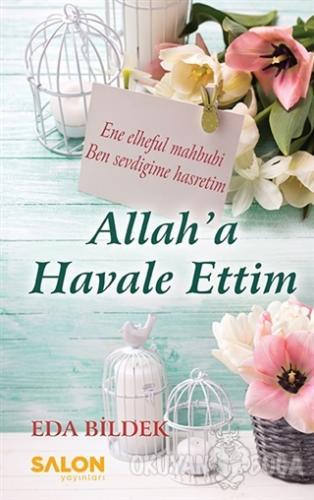 Allah'a Havale Ettim - Eda Bildek - Salon Yayınları