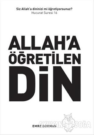 Allah'a Öğretilen Din - Emre Dorman - İstanbul Yayınevi