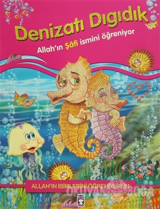Allah'ın İsimlerini Öğreniyorum: Denizatı Dıgıdık - Nur Kutlu - Timaş