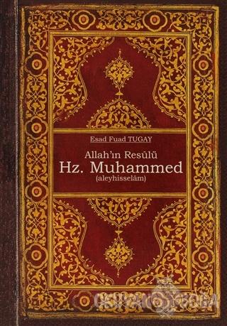 Allah'ın Resulü Hz. Muhammed (a.s) - Esad Fuad Tugay - Bedir Yayınları