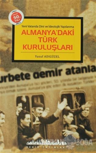 Almanya'daki Türk Kuruluşları - Yusuf Adıgüzel - Şehir Yayınları