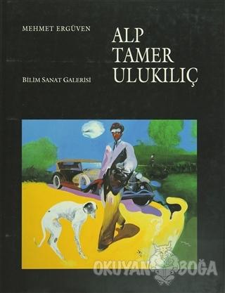 Alp Tamer Ulukılıç (Ciltli) - Mehmet Ergüven - Bilim Sanat Galerisi
