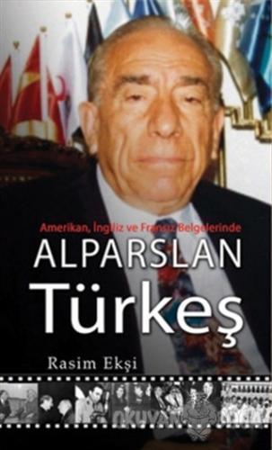 Alparslan Türkeş: Amerikan, İngiliz ve Fransız Belgelerinde - Rasim Ek
