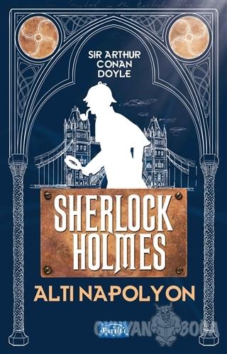Altı Napolyon - Sherlock Holmes - Sir Arthur Conan Doyle - Parıltı Yay
