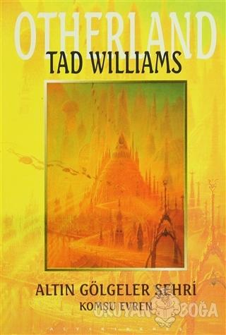 Altın Gölgeler Şehri - Otherland 1. Kitap Komşu Evren - Tad Williams -