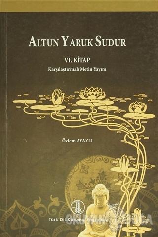 Altun Yaruk Sudur (6. Kitap) - Özlem Ayazlı - Türk Dil Kurumu Yayınlar