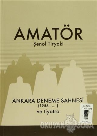 Amatör - Ankara Deneme Sahnesi (1956-...) ve Tiyatro - Şenol Tiryaki -