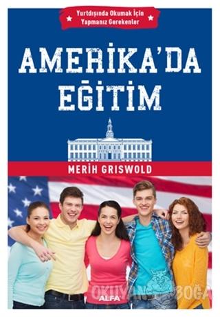 Amerika'da Eğitim - Merih Griswold - Alfa Yayınları