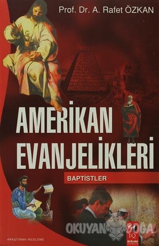 Amerikan Evanjelikleri - A. Rafet Özkan - IQ Kültür Sanat Yayıncılık
