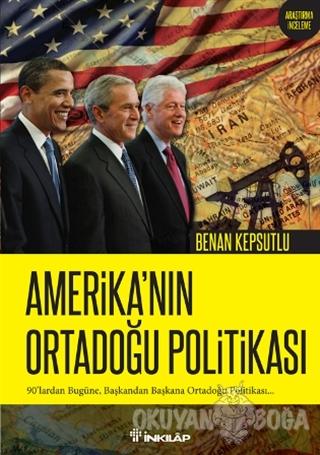 Amerika'nın Ortadoğu Politikası - Benan Kepsutlu - İnkılap Kitabevi