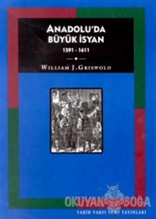 Anadolu'da Büyük İsyan 1591 - 1611 - William J. Griswold - Tarih Vakfı