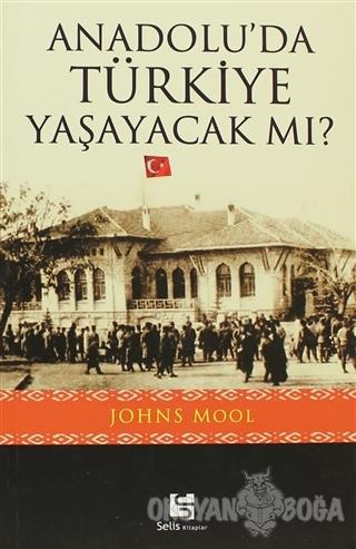 Anadolu'da Türkiye Yaşayacak mı? - Johns Mool - Selis Kitaplar