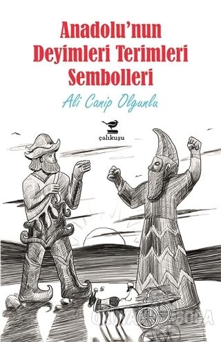 Anadolu'nun Deyimleri Terimleri Sembolleri - Ali Canip Olgunlu - Çalık