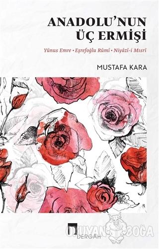 Anadolu'nun Üç Ermişi - Mustafa Kara - Dergah Yayınları