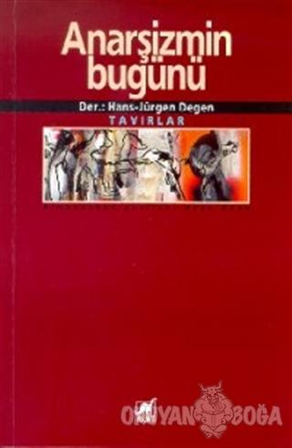 Anarşizmin Bugünü Tavırlar - Hans-Jürgen Deger - Ayrıntı Yayınları