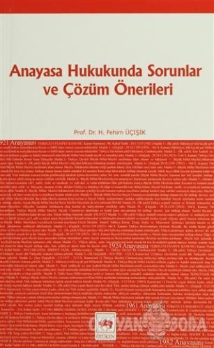 Anayasa Hukukunda Sorunlar ve Çözüm Önerileri - H. Fehim Üçışık - Ötük
