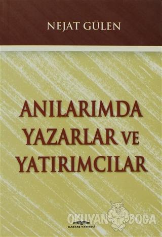 Anılarımda Yazarlar ve Yatırımcılar - Nejat Gülen - Kastaş Yayınları