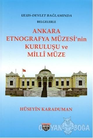 Ankara Etnografya Müzesi'nin Kuruluşu ve Milli Müze - Hüseyin Karaduma