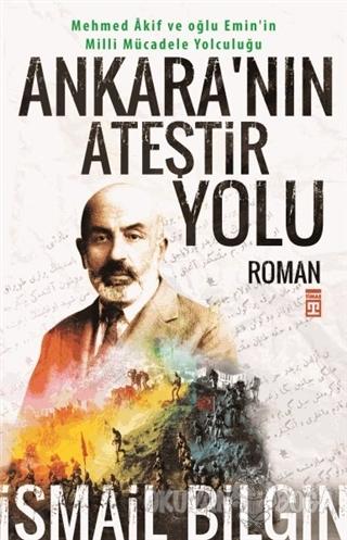 Ankara'nın Ateştir Yolu - İsmail Bilgin - Timaş Yayınları