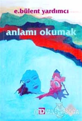 Anlamı Okumak - E. Bülent Yardımcı - Toplumsal Dönüşüm Yayınları