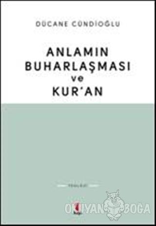 Anlamın Buharlaşması ve Kur'an - Dücane Cündioğlu - Kapı Yayınları