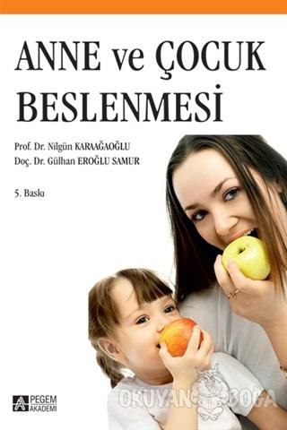 Anne ve Çocuk Beslenmesi - Nilgün Karaağaoğlu - Pegem Akademi Yayıncıl