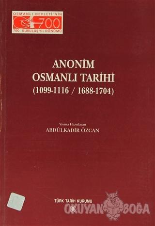 Anonim Osmanlı Tarihi (1099-1116/ 1688-1704) - Kolektif - Türk Tarih K