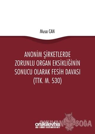 Anonim Şirketlerde Zorunlu Organ Eksikliğinin Sonucu Olarak Fesih Davası (TTK. M. 530)