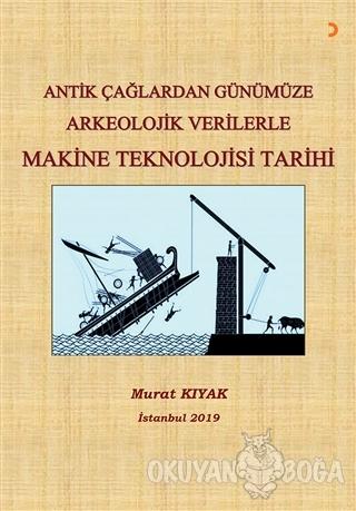 Antik Çağlardan Günümüze Arkeolojik Verilerle Makine Teknolojisi Tarihi