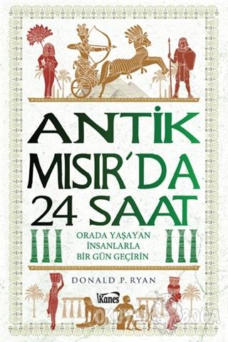 Antik Mısır'da 24 Saat - Donald P. Ryan - Kanes Yayınları