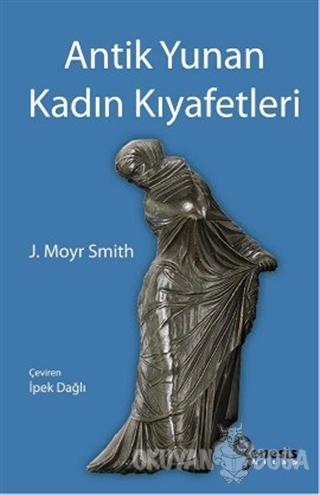 Antik Yunan Kadın Kıyafetleri - J. Moyr Smith - Genesis Kitap