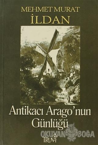 Antikacı Arago'nun Günlüğü - Mehmet Murat İldan - Truva Yayınları