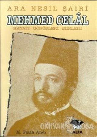 Ara Nesil Şairi Mehmed Celal Hayatı / Görüşleri / Şiirleri