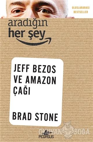Aradığın Her Şey: Jeff Bezos ve Amazon Çağı - Brad Stone - Pegasus Yay