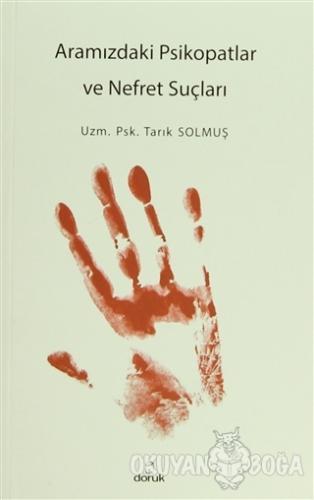 Aramızdaki Psikopatlar ve Nefret Suçları - Tarık Solmuş - Doruk Yayınl