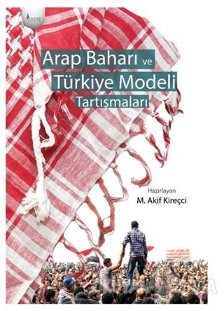 Arap Baharı ve Türkiye Modeli Tartışmaları - Mehmet Akif Kireçci - ASE