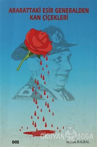 Ararattaki Esir Generalden Kan Çiçekleri - Mustafa Balbal - Doz Basım