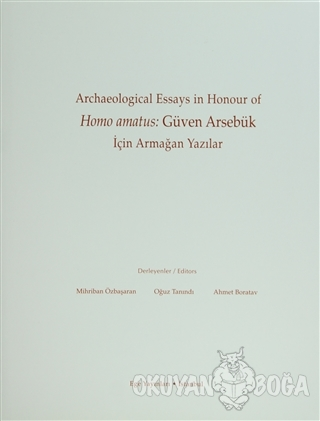Archaeological Essays in Honour of Homo amatus: Güven Arsebük için Arm