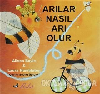 Arılar Nasıl Arı Olur - Laura Hambleton - Bulut Yayınları