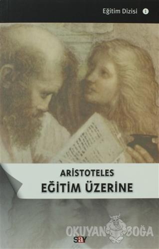 Aristoteles Eğitim Üzerine - Kolektif - Say Yayınları