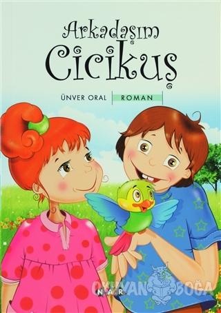 Arkadaşım Cicikuş - Ünver Oral - Nar Yayınları